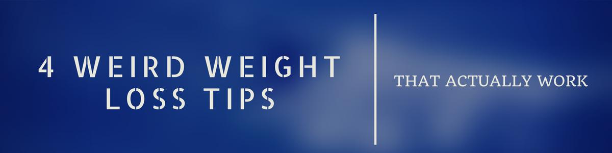 4 Weird Weight Loss Tips